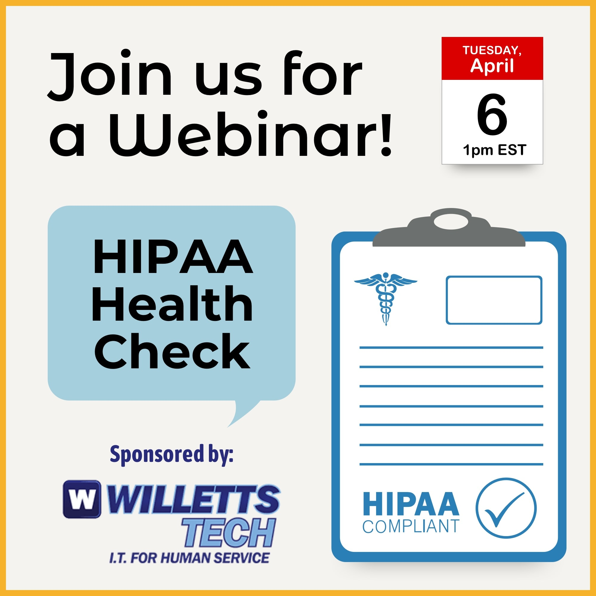 Join us for a Webinar on Tuesday, April 6th at 1pm EST: HIPAA Health Check. Sponsored by Willetts Tech.